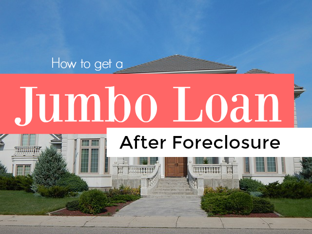 How to Get Jumbo Loan After Foreclosure